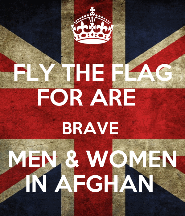 FLY THE FLAG FOR ARE   BRAVE   MEN & WOMEN  IN AFGHAN
