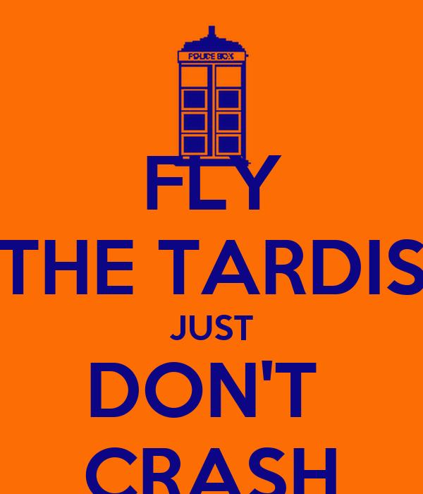 FLY THE TARDIS JUST DON'T  CRASH