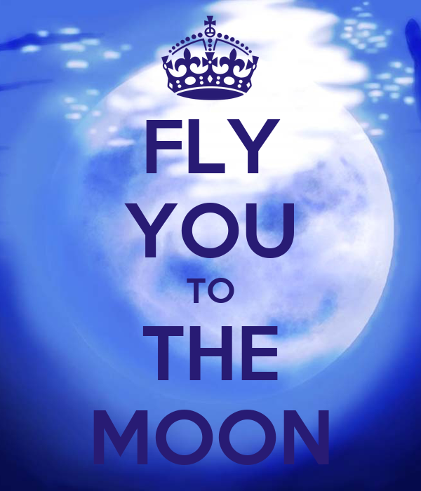 FLY YOU TO THE MOON