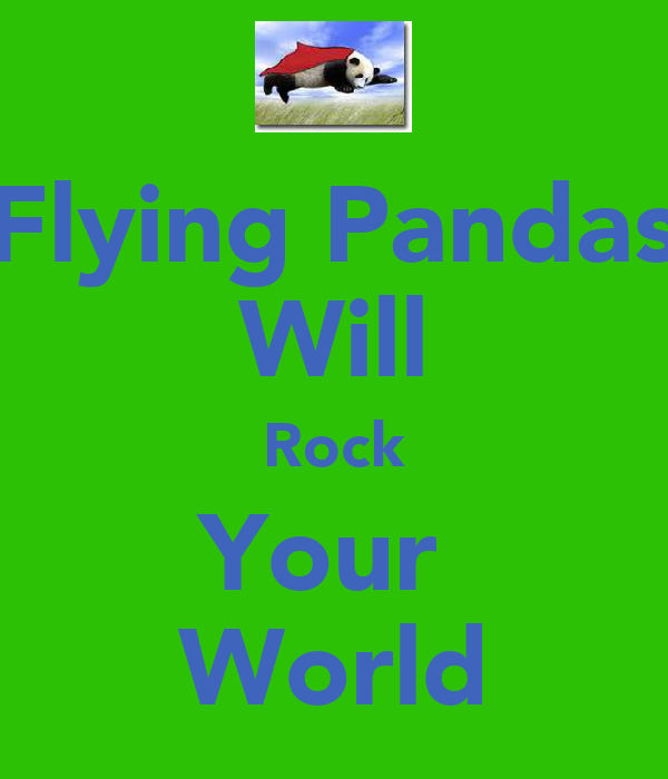 Flying Pandas Will Rock Your  World