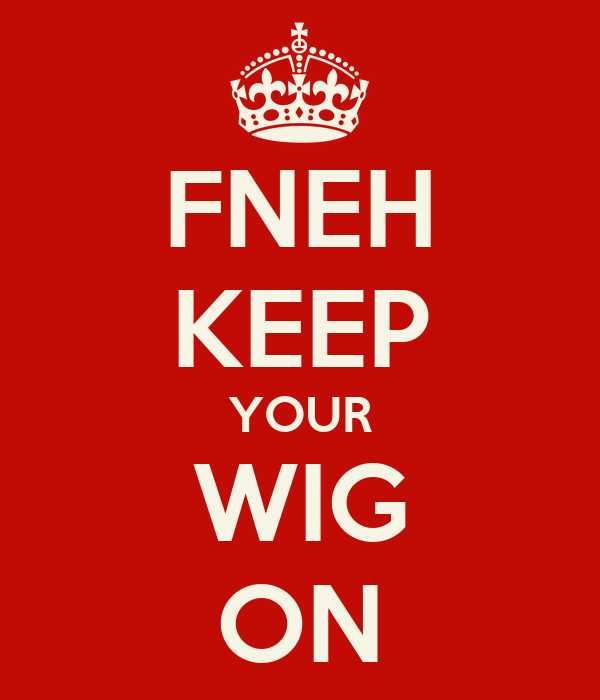 FNEH KEEP YOUR WIG ON