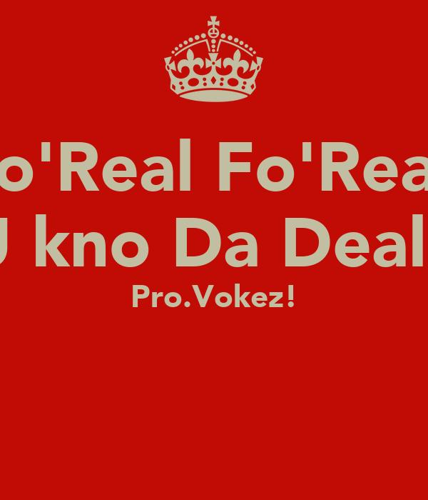Fo'Real Fo'Real   U kno Da Deal... Pro.Vokez!