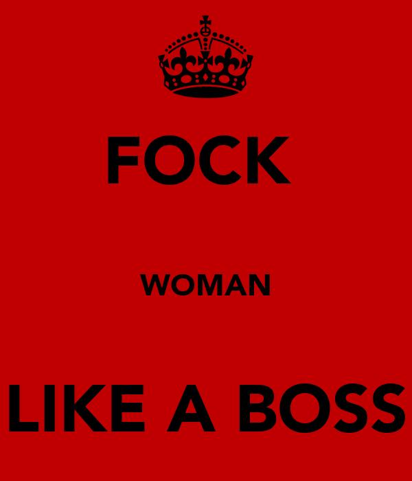 """FOCK   WOMAN  """"LIKE A BOSS"""""""