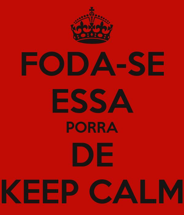 FODA-SE ESSA PORRA DE KEEP CALM