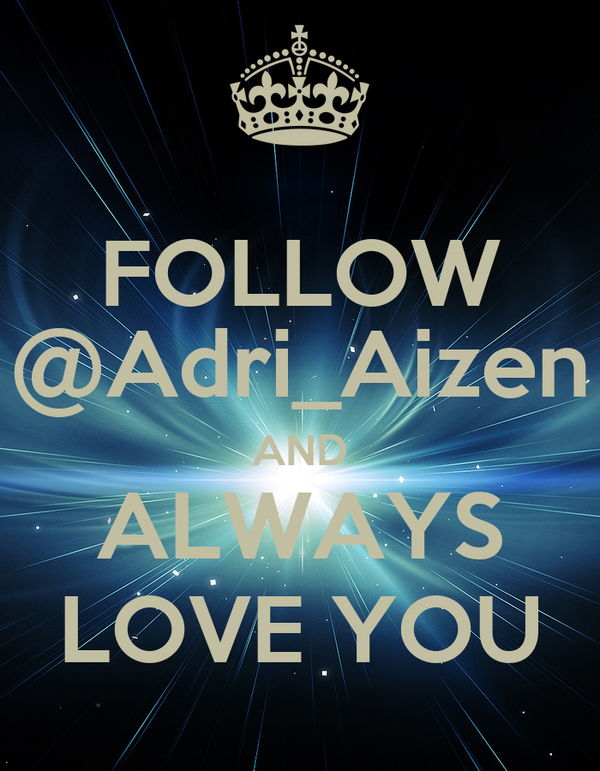 FOLLOW @Adri_Aizen AND ALWAYS LOVE YOU
