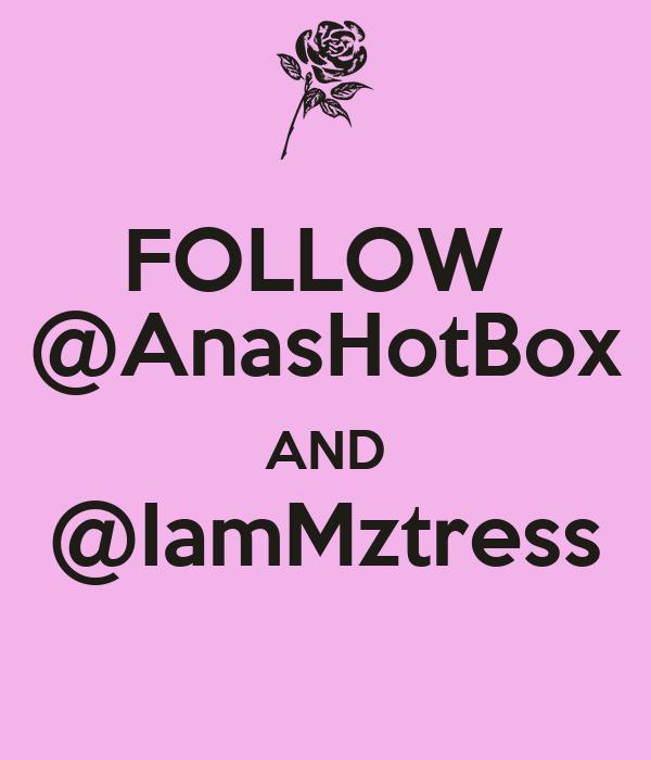 FOLLOW  @AnasHotBox AND @IamMztress