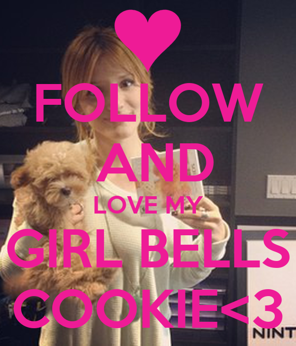 FOLLOW   AND  LOVE MY GIRL BELLS COOKIE<3