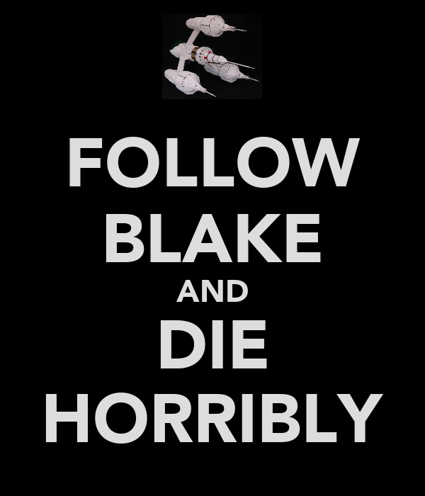 FOLLOW BLAKE AND DIE HORRIBLY