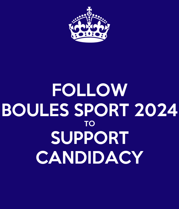 FOLLOW BOULES SPORT 2024 TO SUPPORT CANDIDACY
