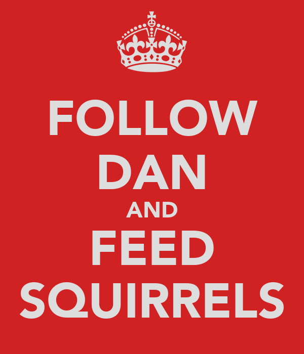FOLLOW DAN AND FEED SQUIRRELS