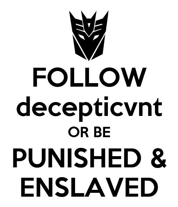 FOLLOW decepticvnt OR BE PUNISHED & ENSLAVED