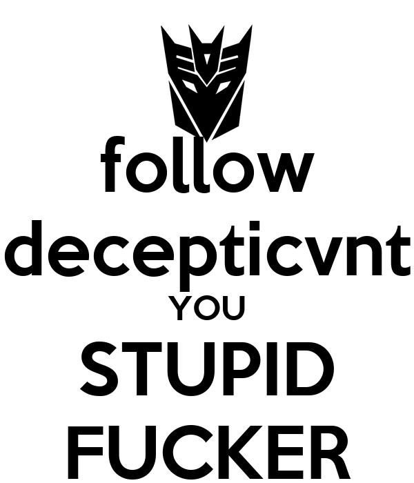 follow decepticvnt YOU STUPID FUCKER