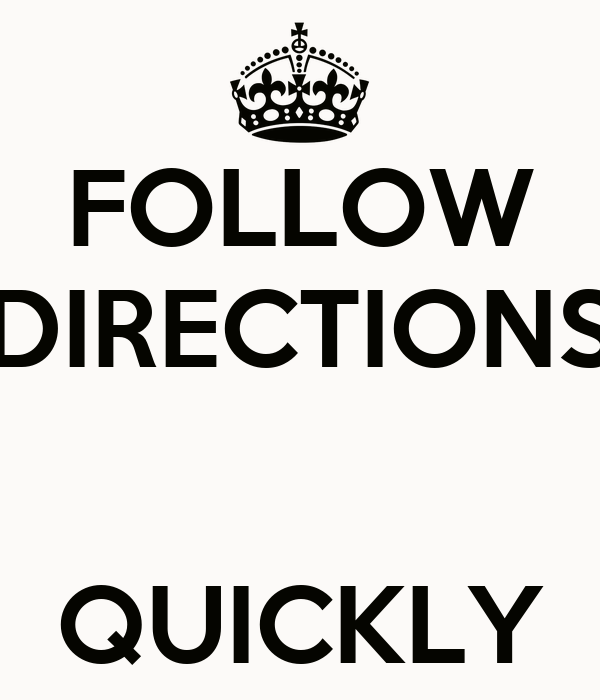 FOLLOW DIRECTIONS   QUICKLY
