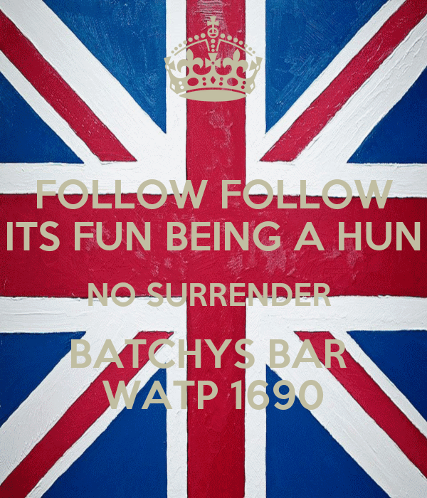 FOLLOW FOLLOW ITS FUN BEING A HUN NO SURRENDER  BATCHYS BAR  WATP 1690