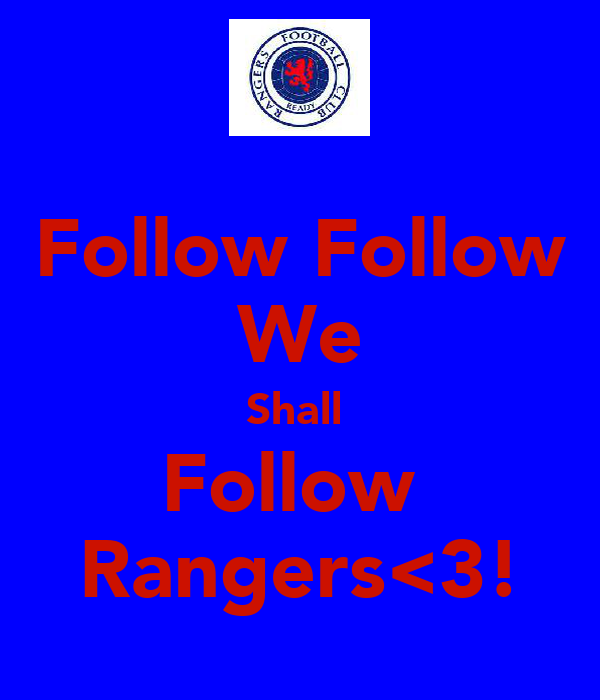 Follow Follow We Shall  Follow  Rangers<3!