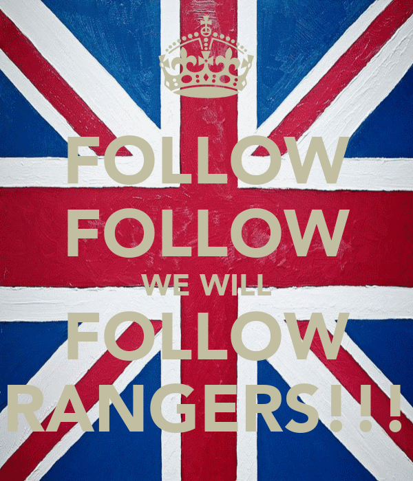 FOLLOW FOLLOW WE WILL FOLLOW RANGERS!!!