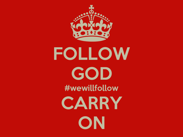 FOLLOW GOD #wewillfollow CARRY ON