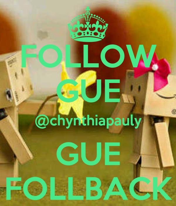 FOLLOW GUE @chynthiapauly GUE FOLLBACK