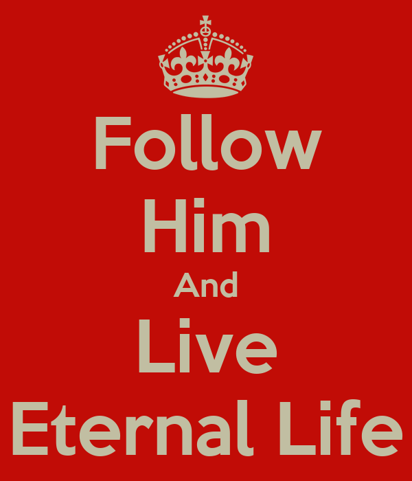 Follow Him And Live Eternal Life