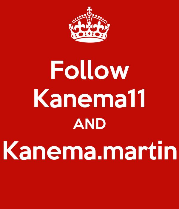 Follow Kanema11 AND Kanema.martin