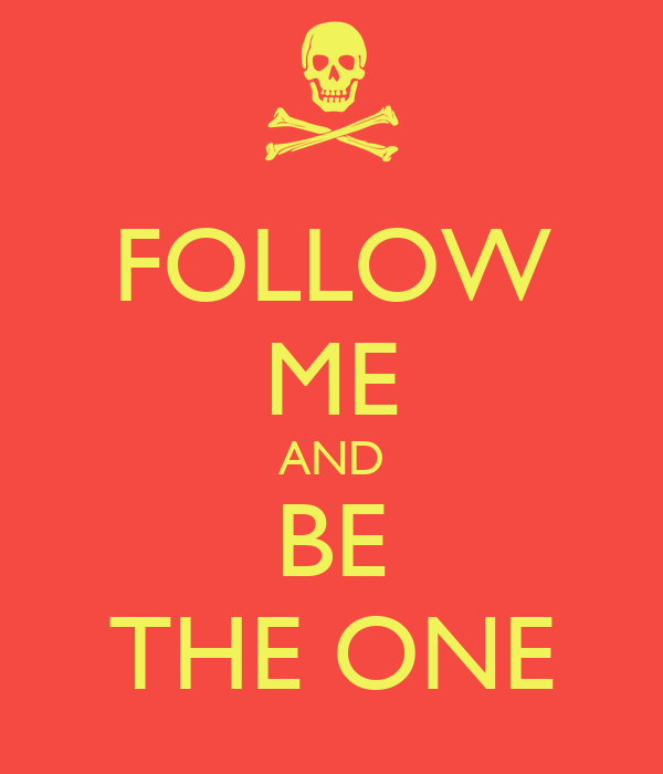 FOLLOW ME AND BE THE ONE
