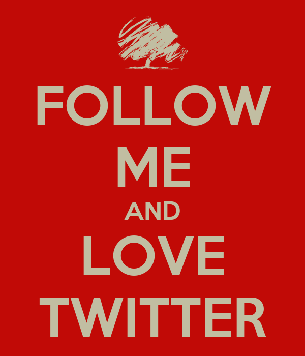 FOLLOW ME AND LOVE TWITTER