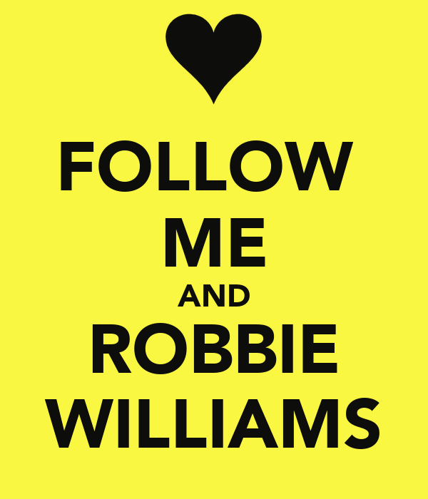 FOLLOW  ME AND ROBBIE WILLIAMS