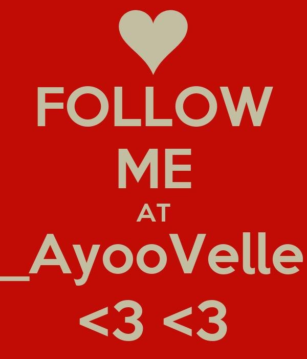 FOLLOW ME AT _AyooVelle <3 <3