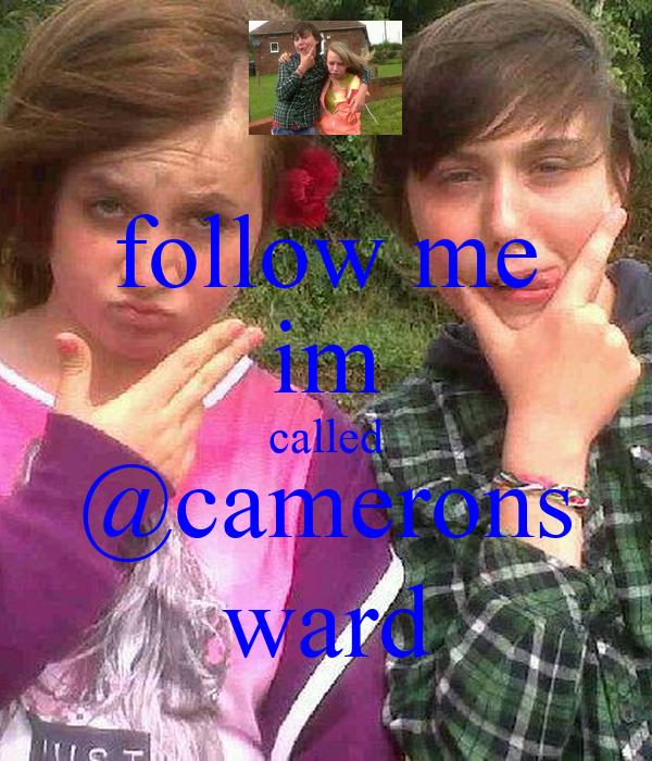 follow me im called @camerons ward