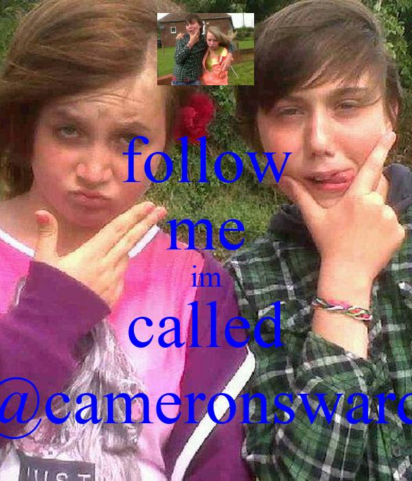 follow me im called @cameronsward