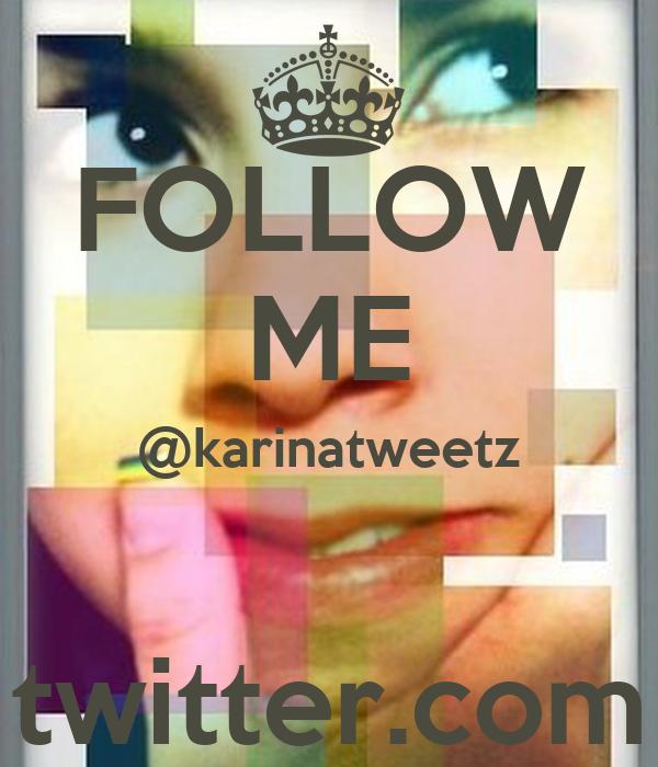 FOLLOW ME @karinatweetz  twitter.com