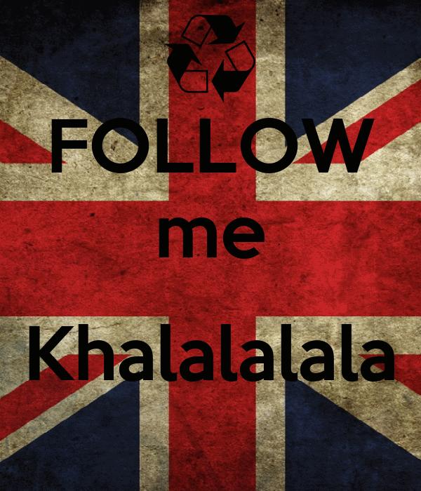 FOLLOW me  Khalalalala