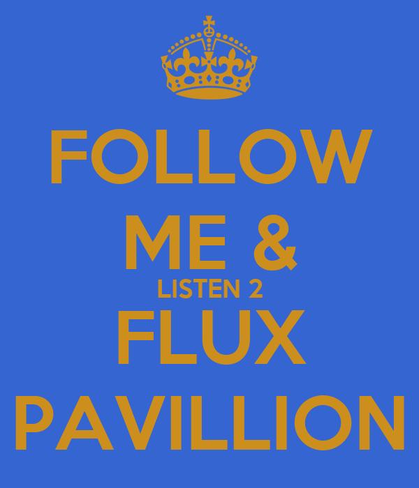 FOLLOW ME & LISTEN 2 FLUX PAVILLION