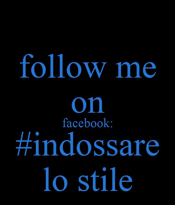 follow me on facebook: #indossare lo stile