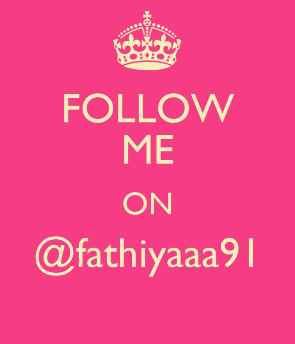 FOLLOW ME ON @fathiyaaa91