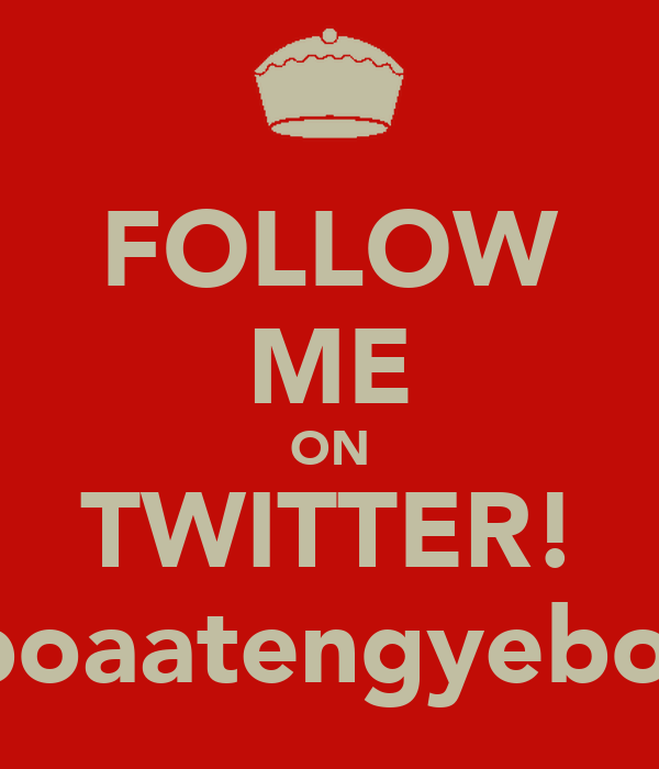 FOLLOW ME ON TWITTER! @boaatengyeboah