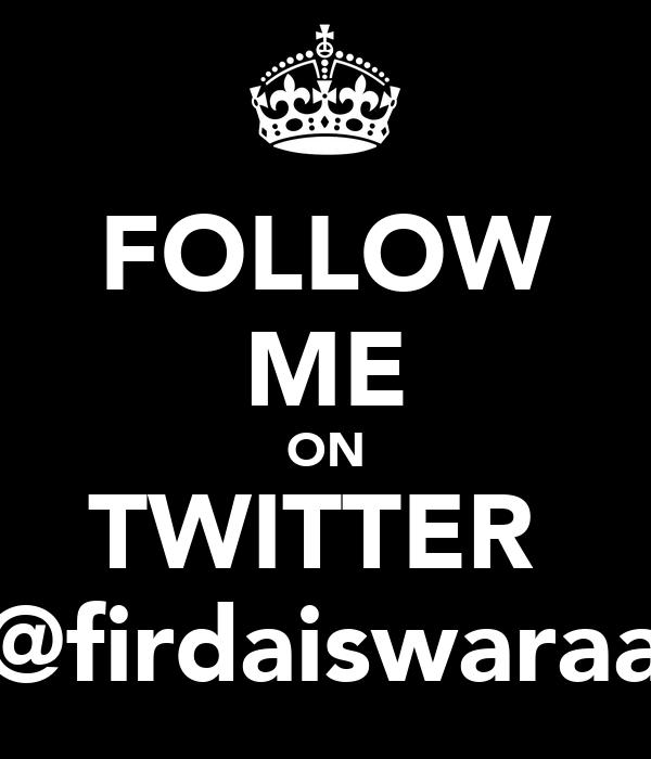 FOLLOW ME ON TWITTER  @firdaiswaraa