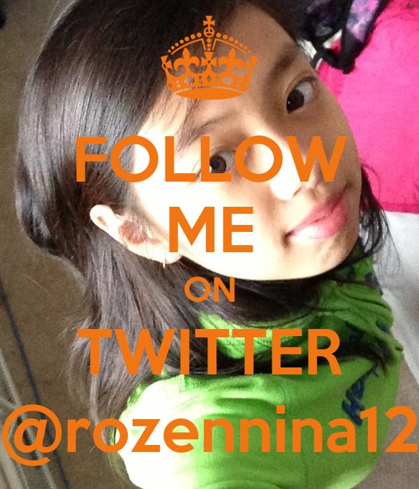 FOLLOW ME ON TWITTER @rozennina12