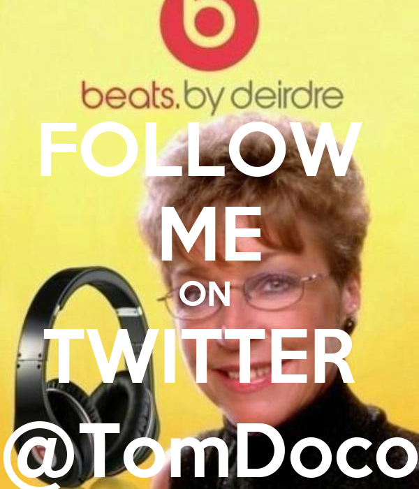 FOLLOW  ME ON  TWITTER  @TomDoco