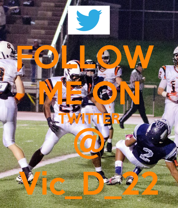 FOLLOW  ME ON TWITTER @ Vic_D_22