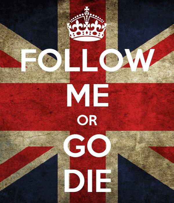 FOLLOW ME OR GO DIE