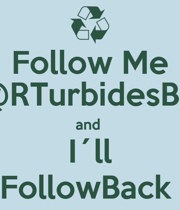 Follow Me @RTurbidesBD and  I´ll FollowBack