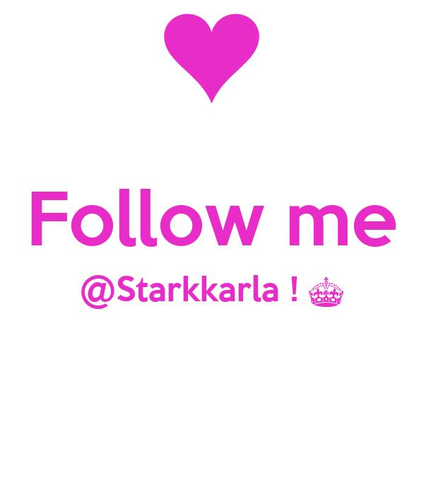 Follow me @Starkkarla ! ^