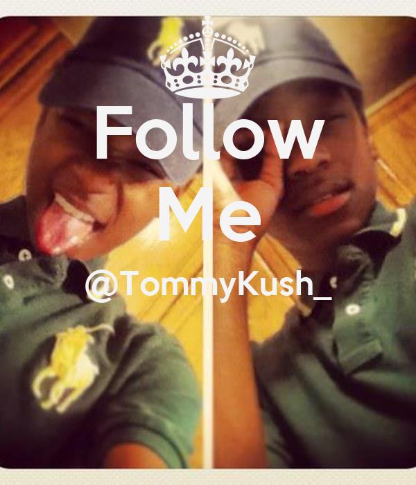 Follow Me @TommyKush_