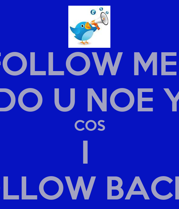 FOLLOW MEE DO U NOE Y COS I  FOLLOW BACK 2