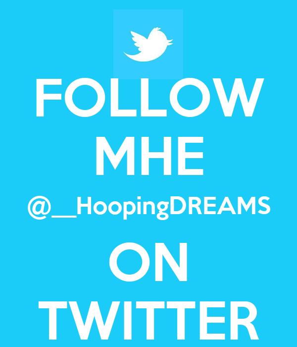 FOLLOW MHE @__HoopingDREAMS ON TWITTER