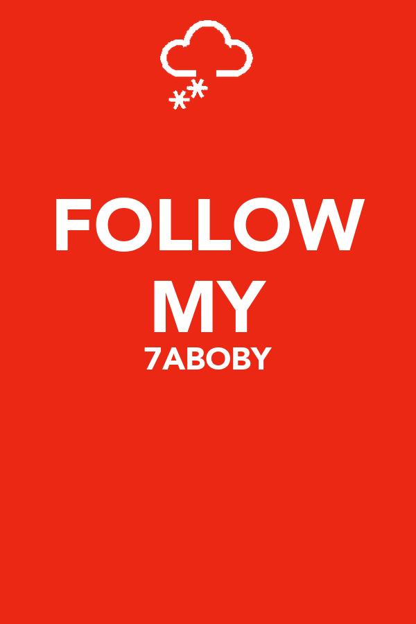 FOLLOW MY 7ABOBY