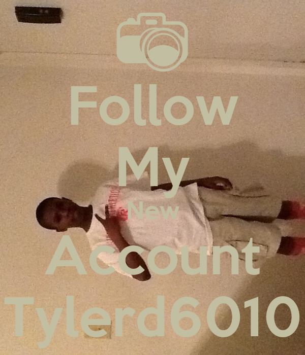 Follow My New Account Tylerd6010