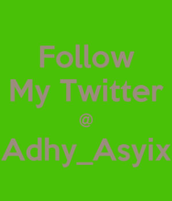 Follow My Twitter @ Adhy_Asyix