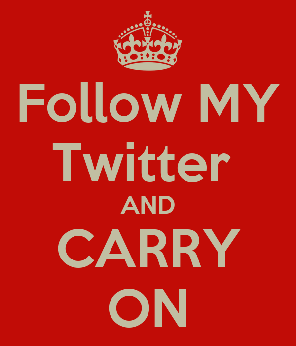 Follow MY Twitter  AND CARRY ON
